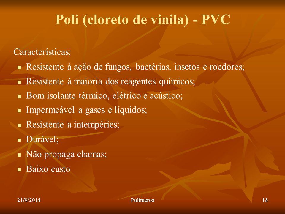 21/9/2014Polímeros18 Poli (cloreto de vinila) - PVC Características: Resistente à ação de fungos, bactérias, insetos e roedores; Resistente à maioria