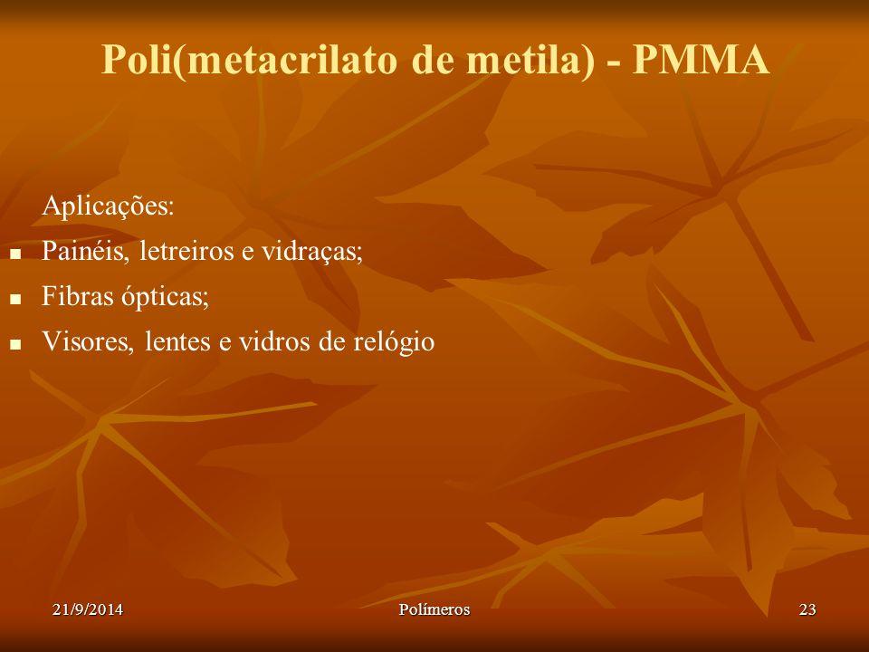 21/9/2014Polímeros23 Poli(metacrilato de metila) - PMMA Aplicações: Painéis, letreiros e vidraças; Fibras ópticas; Visores, lentes e vidros de relógio