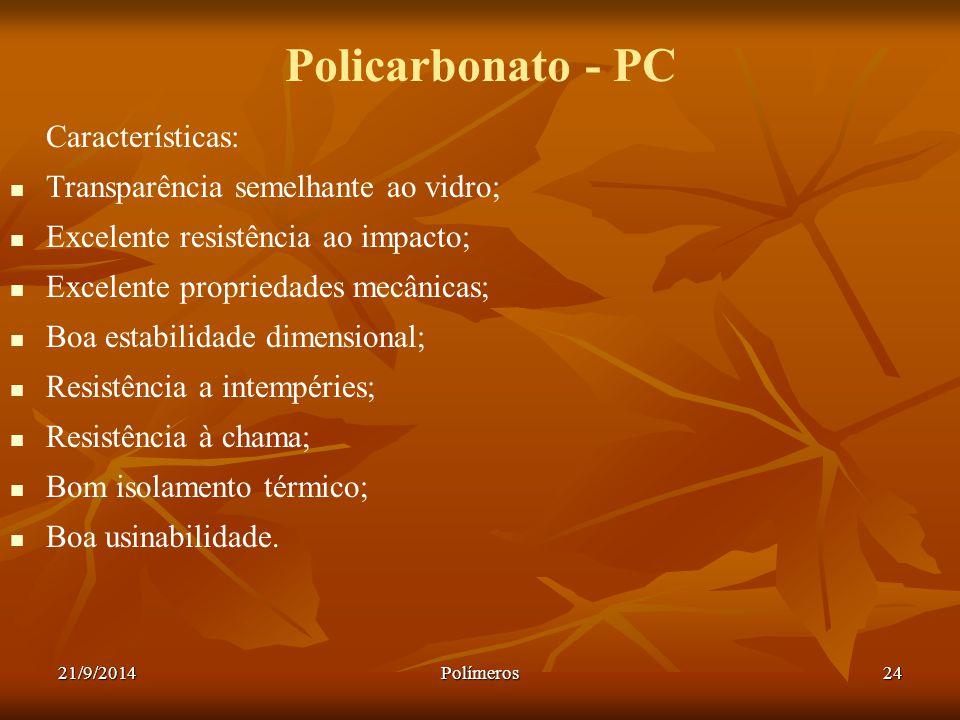 21/9/2014Polímeros24 Policarbonato - PC Características: Transparência semelhante ao vidro; Excelente resistência ao impacto; Excelente propriedades m