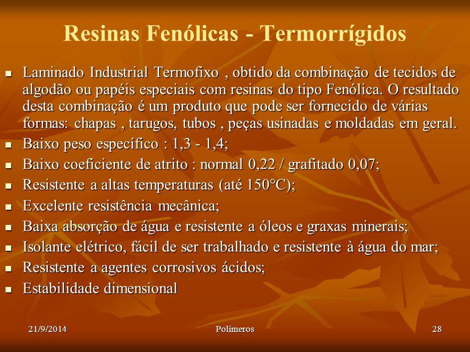 21/9/2014Polímeros28 Resinas Fenólicas - Termorrígidos Laminado Industrial Termofixo, obtido da combinação de tecidos de algodão ou papéis especiais c