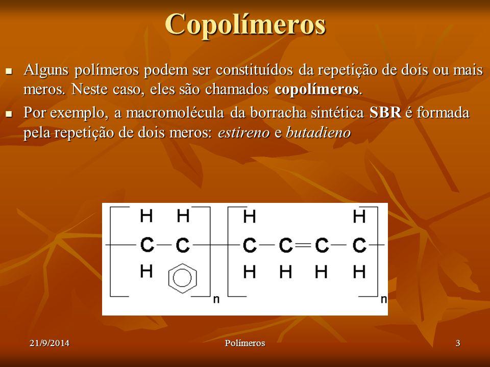 21/9/2014Polímeros3Copolímeros Alguns polímeros podem ser constituídos da repetição de dois ou mais meros. Neste caso, eles são chamados copolímeros.