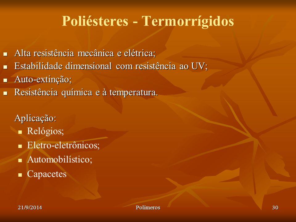 21/9/2014Polímeros30 Poliésteres - Termorrígidos Alta resistência mecânica e elétrica; Alta resistência mecânica e elétrica; Estabilidade dimensional