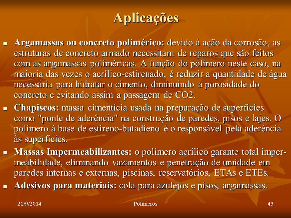 21/9/2014Polímeros45 Aplicações Argamassas ou concreto polimérico: devido à ação da corrosão, as estruturas de concreto armado necessitam de reparos q