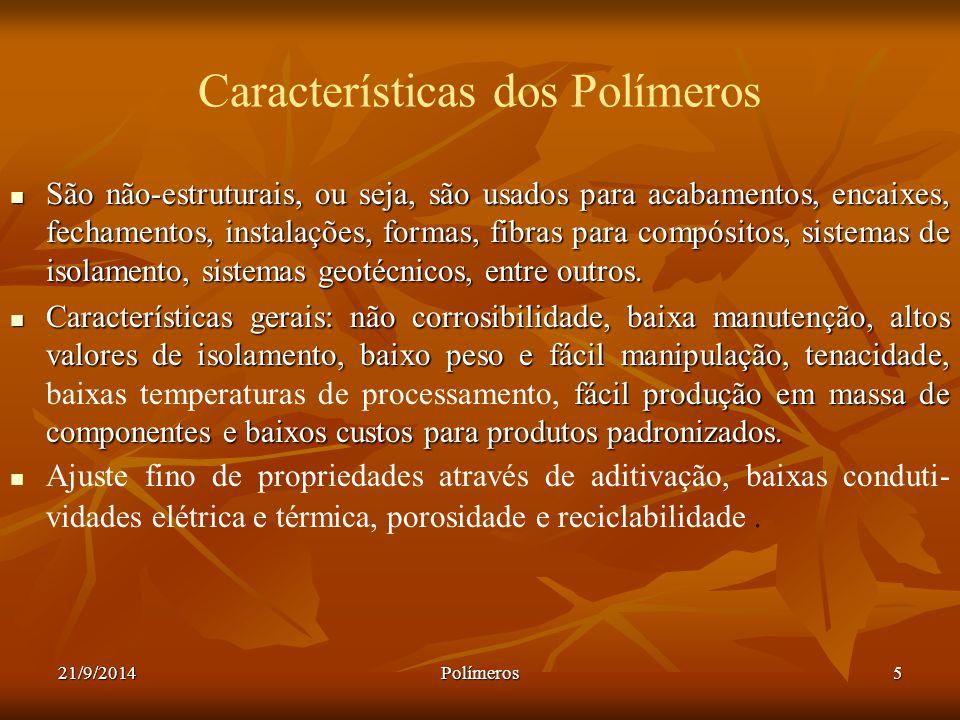 21/9/2014Polímeros5 Características dos Polímeros São não-estruturais, ou seja, são usados para acabamentos, encaixes, fechamentos, instalações, forma