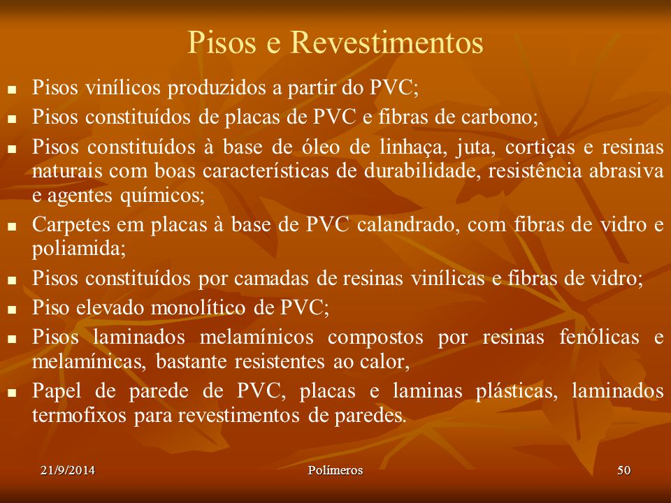 21/9/2014Polímeros50 Pisos e Revestimentos Pisos vinílicos produzidos a partir do PVC; Pisos constituídos de placas de PVC e fibras de carbono; Pisos