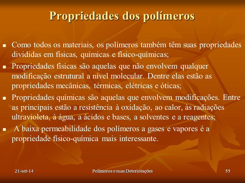 Propriedades dos polímeros Como todos os materiais, os polímeros também têm suas propriedades divididas em físicas, químicas e físico-químicas; Propri