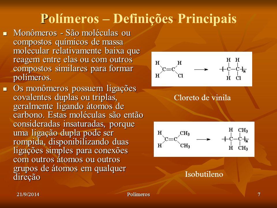 21/9/2014Polímeros7 P Polímeros – Definições Principais Monômeros - São moléculas ou compostos químicos de massa molecular relativamente baixa que rea