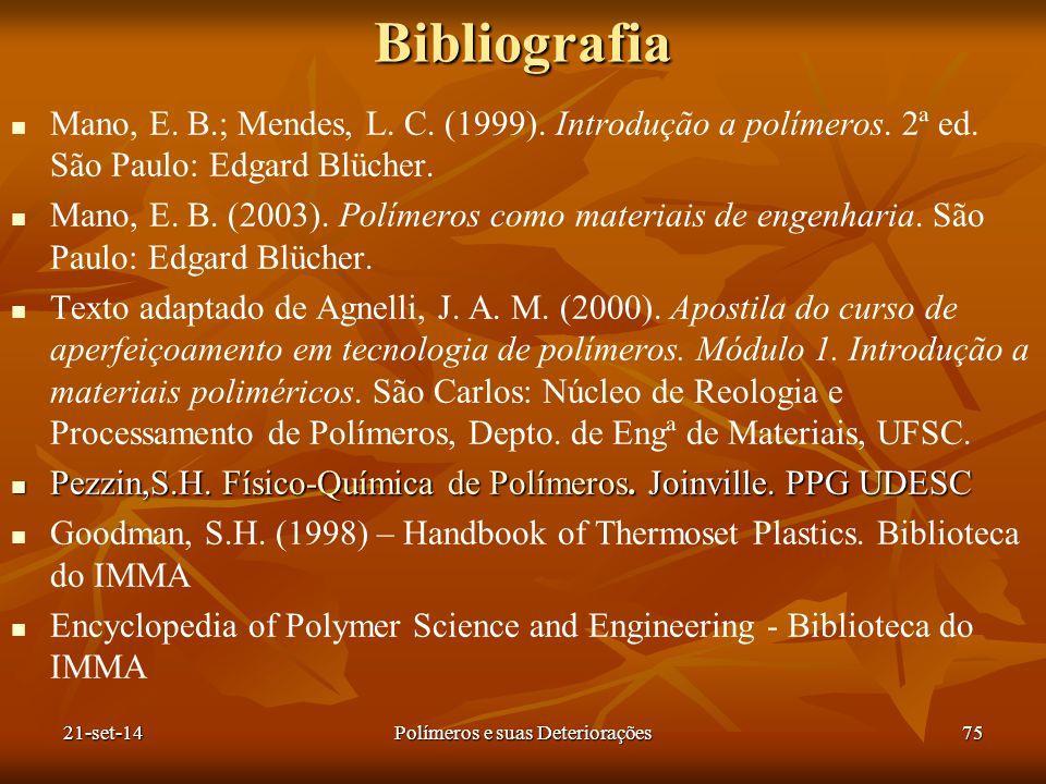 Bibliografia Mano, E. B.; Mendes, L. C. (1999). Introdução a polímeros. 2ª ed. São Paulo: Edgard Blücher. Mano, E. B. (2003). Polímeros como materiais