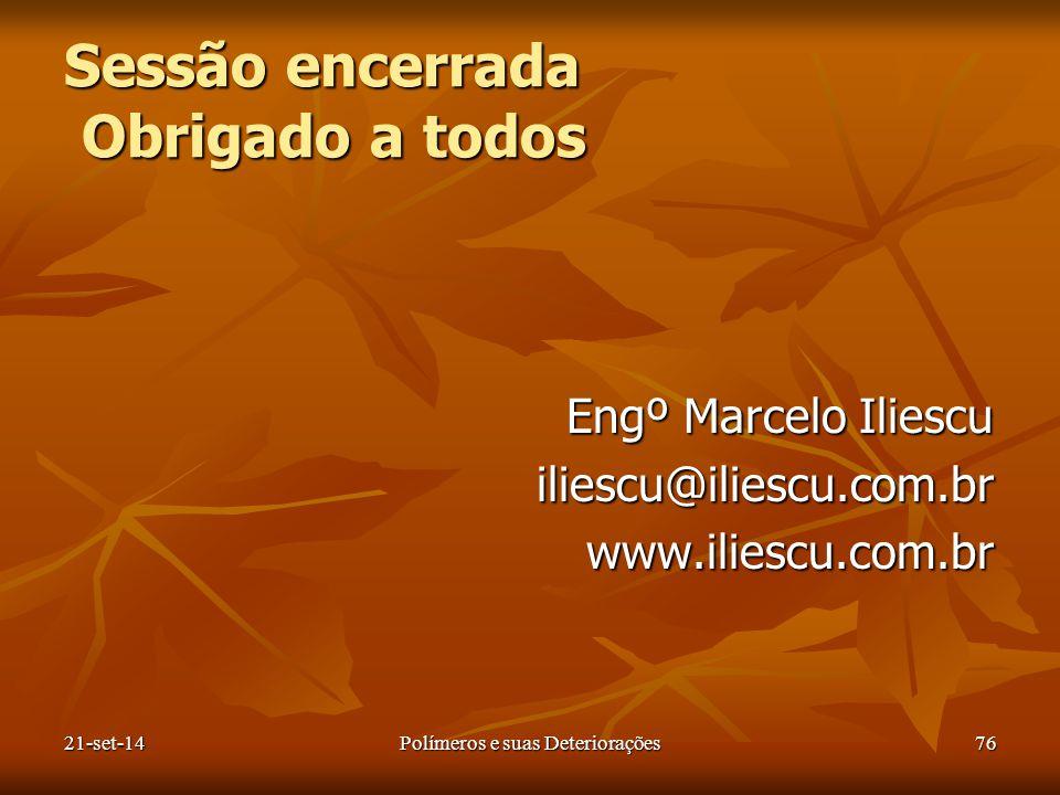 Sessão encerrada Obrigado a todos Engº Marcelo Iliescu iliescu@iliescu.com.brwww.iliescu.com.br 21-set-14Polímeros e suas Deteriorações76