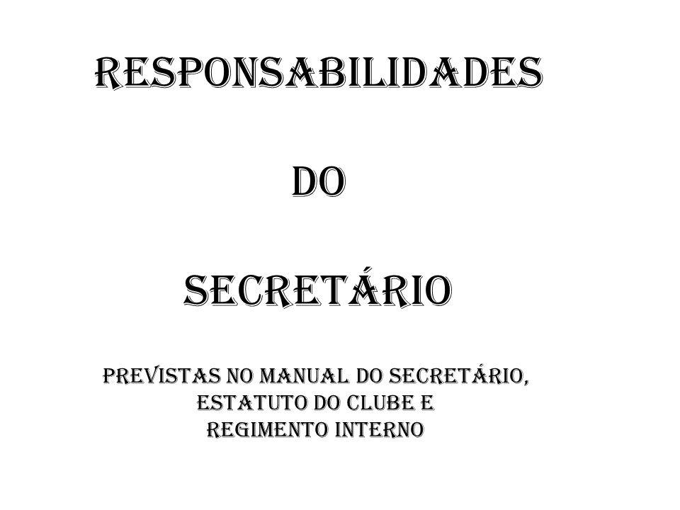 Responsabilidades do Secretário Previstas no Manual do secretário, Estatuto do Clube e Regimento Interno