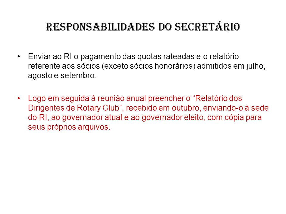 responsabilidades do Secretário Enviar ao RI o pagamento das quotas rateadas e o relatório referente aos sócios (exceto sócios honorários) admitidos e
