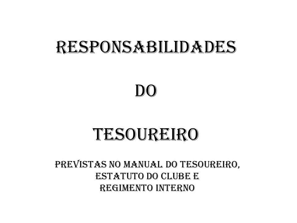 Responsabilidades do Tesoureiro Previstas no Manual do tesoureiro, Estatuto do Clube e Regimento Interno
