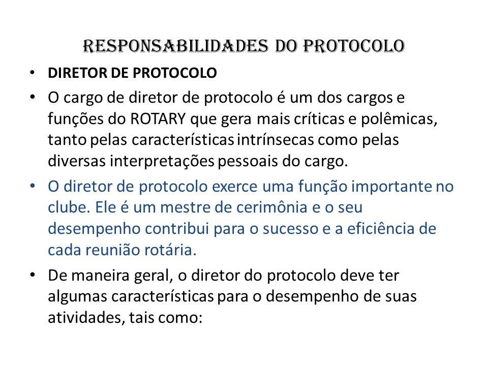 responsabilidades do protocolo DIRETOR DE PROTOCOLO O cargo de diretor de protocolo é um dos cargos e funções do ROTARY que gera mais críticas e polêm