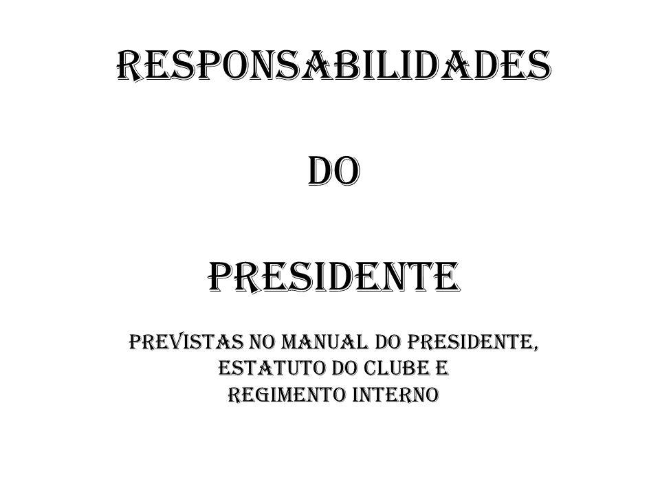 Responsabilidades do Presidente Previstas no Manual do Presidente, Estatuto do Clube e Regimento Interno