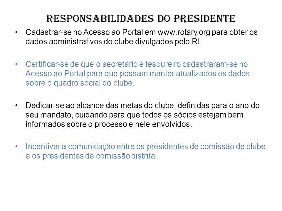 Responsabilidades do Presidente Cadastrar-se no Acesso ao Portal em www.rotary.org para obter os dados administrativos do clube divulgados pelo RI. Ce