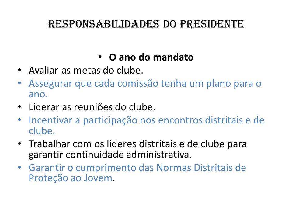 Responsabilidades do Presidente O ano do mandato Avaliar as metas do clube. Assegurar que cada comissão tenha um plano para o ano. Liderar as reuniões
