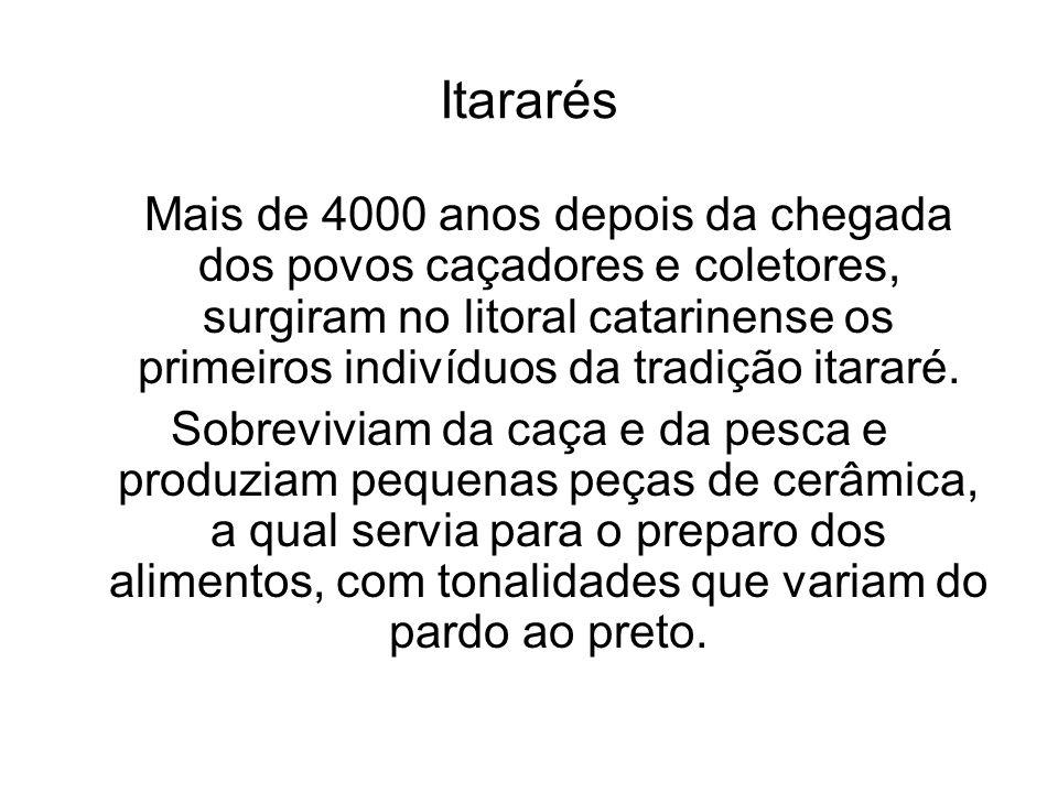 Guaranis Foram o último grupo pré-colonial a ocupar o litoral catarinense e são conhecidos também como carijós.