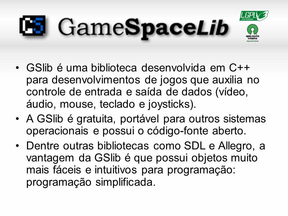 GSlib é uma biblioteca desenvolvida em C++ para desenvolvimentos de jogos que auxilia no controle de entrada e saída de dados (vídeo, áudio, mouse, teclado e joysticks).