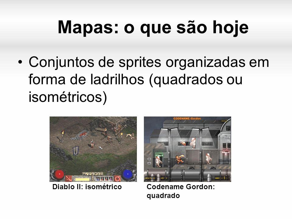 Mapas: o que são hoje Conjuntos de sprites organizadas em forma de ladrilhos (quadrados ou isométricos) Diablo II: isométricoCodename Gordon: quadrado