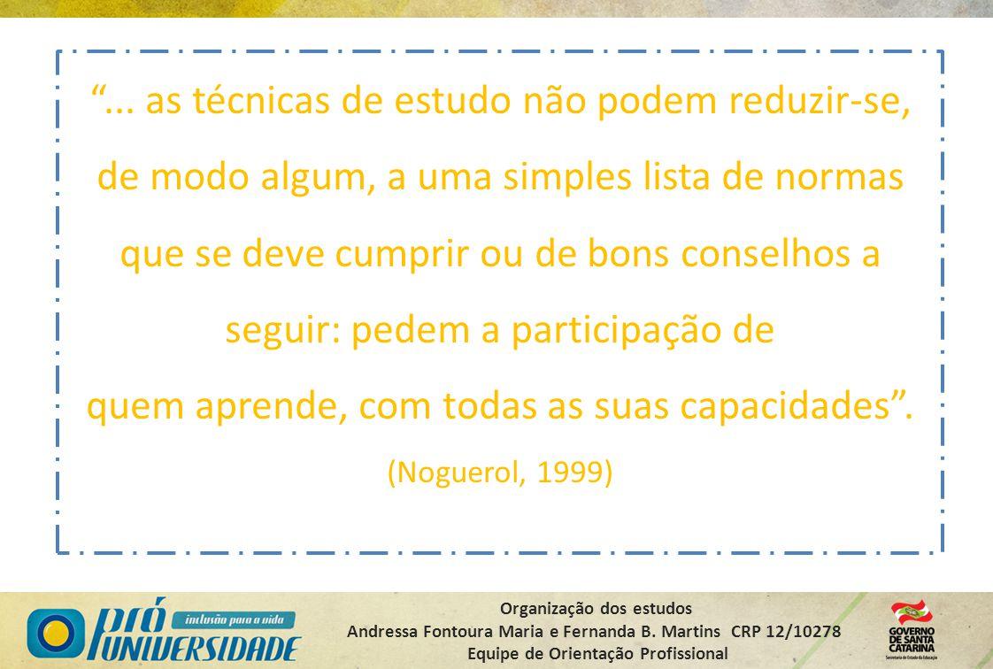 """Organização dos estudos Andressa Fontoura Maria e Fernanda B. Martins CRP 12/10278 Equipe de Orientação Profissional """"... as técnicas de estudo não po"""