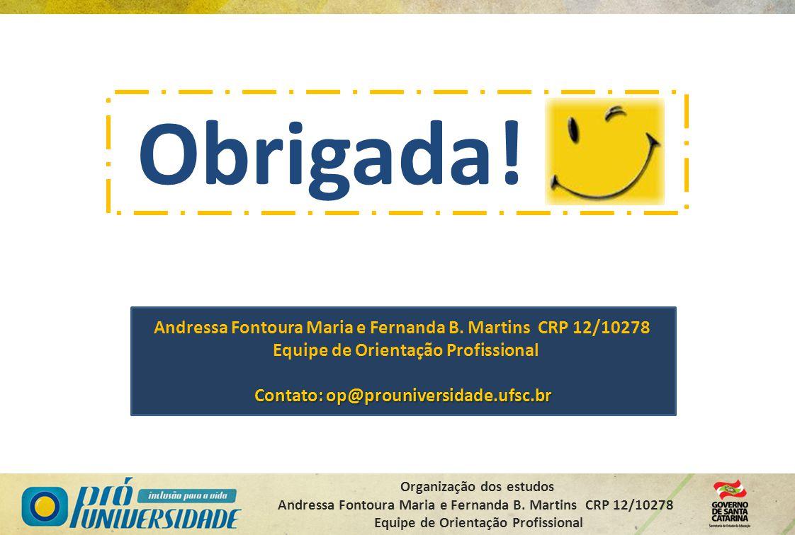 Organização dos estudos Andressa Fontoura Maria e Fernanda B. Martins CRP 12/10278 Equipe de Orientação Profissional Andressa Fontoura Maria e Fernand