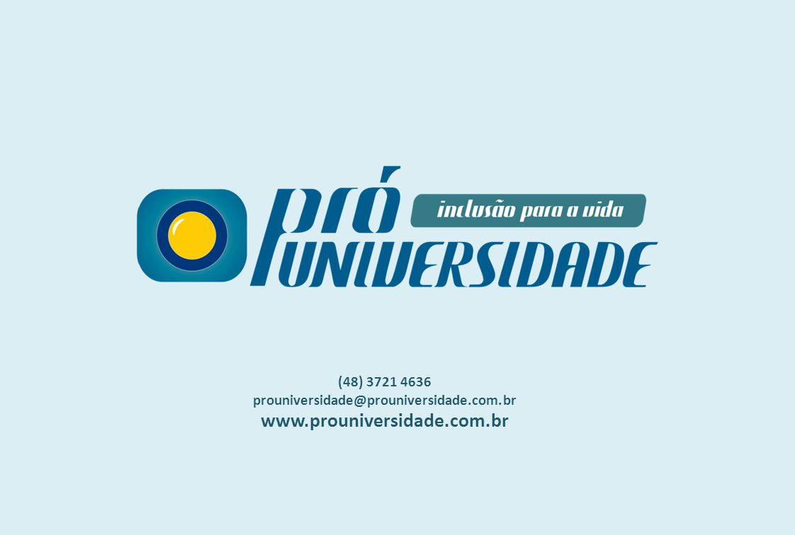(48) 3721 4636 prouniversidade@prouniversidade.com.br www.prouniversidade.com.br
