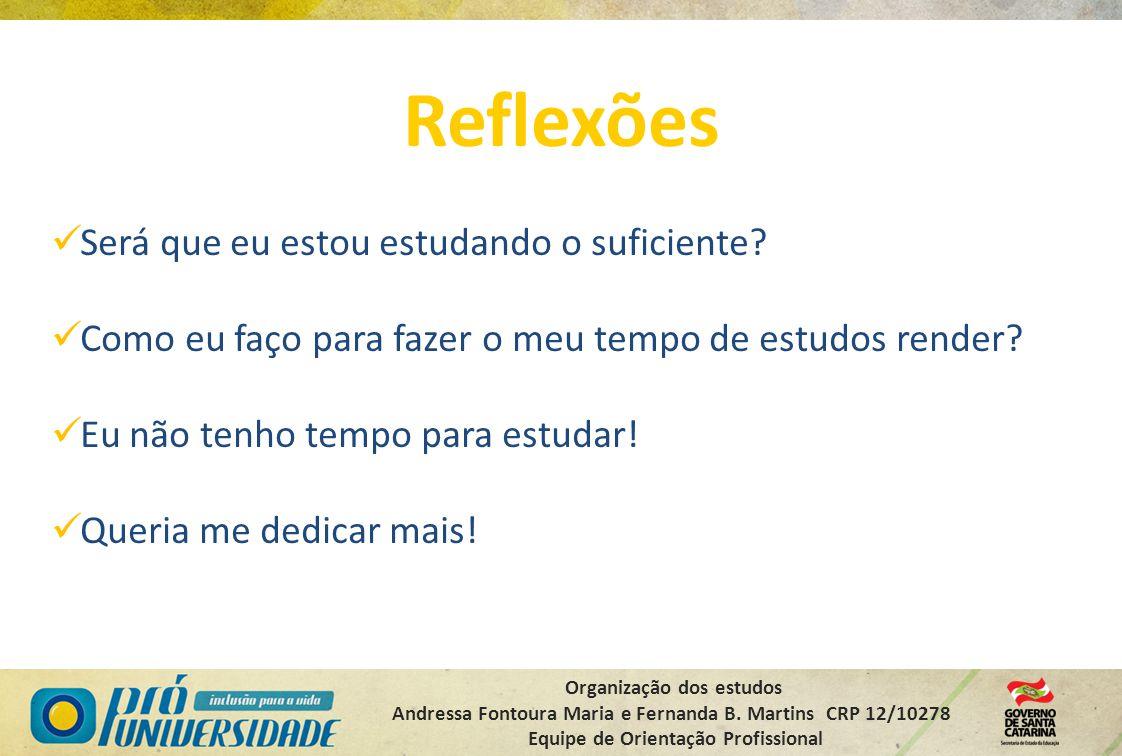 Organização dos estudos Andressa Fontoura Maria e Fernanda B. Martins CRP 12/10278 Equipe de Orientação Profissional Reflexões Será que eu estou estud