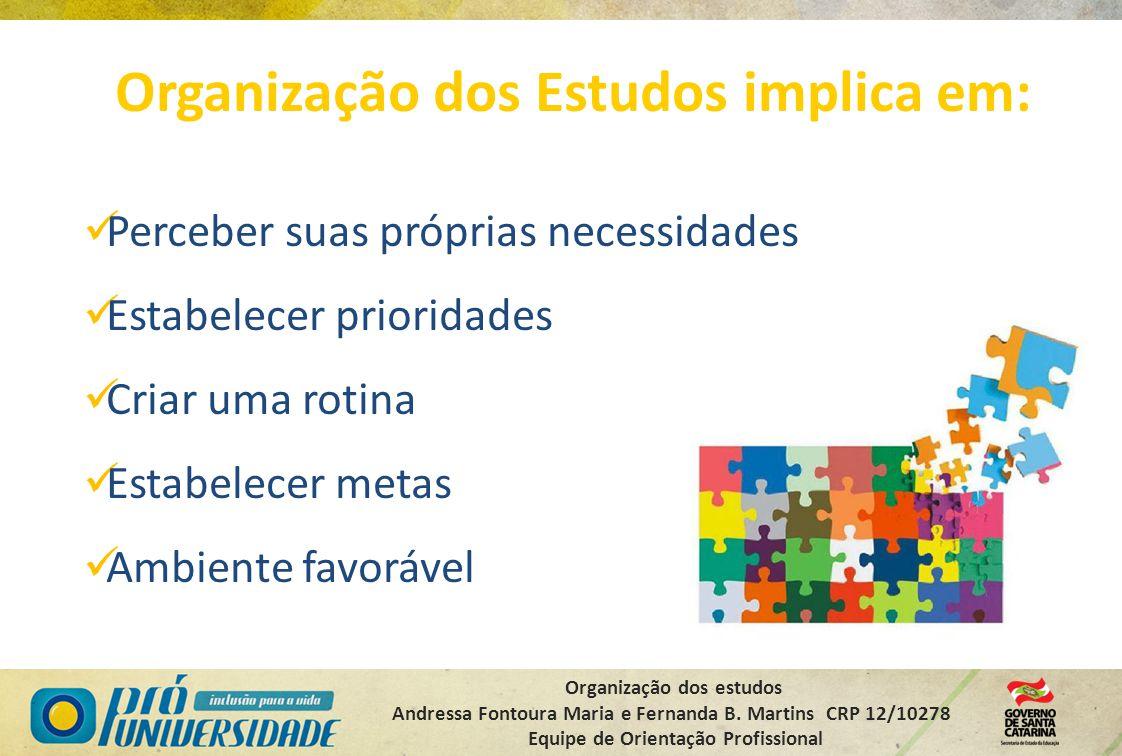 Organização dos estudos Andressa Fontoura Maria e Fernanda B. Martins CRP 12/10278 Equipe de Orientação Profissional Organização dos Estudos implica e