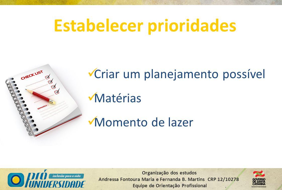 Organização dos estudos Andressa Fontoura Maria e Fernanda B. Martins CRP 12/10278 Equipe de Orientação Profissional Estabelecer prioridades Criar um