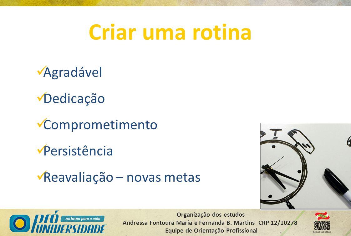 Organização dos estudos Andressa Fontoura Maria e Fernanda B. Martins CRP 12/10278 Equipe de Orientação Profissional Criar uma rotina Agradável Dedica