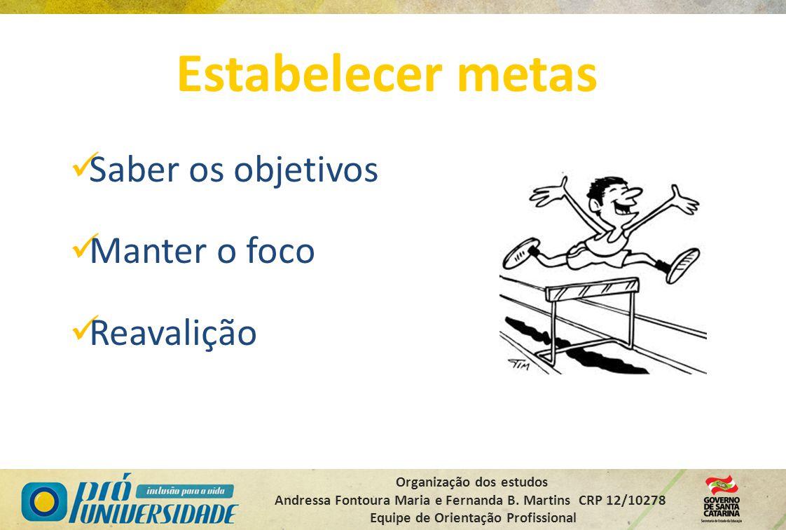 Organização dos estudos Andressa Fontoura Maria e Fernanda B. Martins CRP 12/10278 Equipe de Orientação Profissional Estabelecer metas Saber os objeti