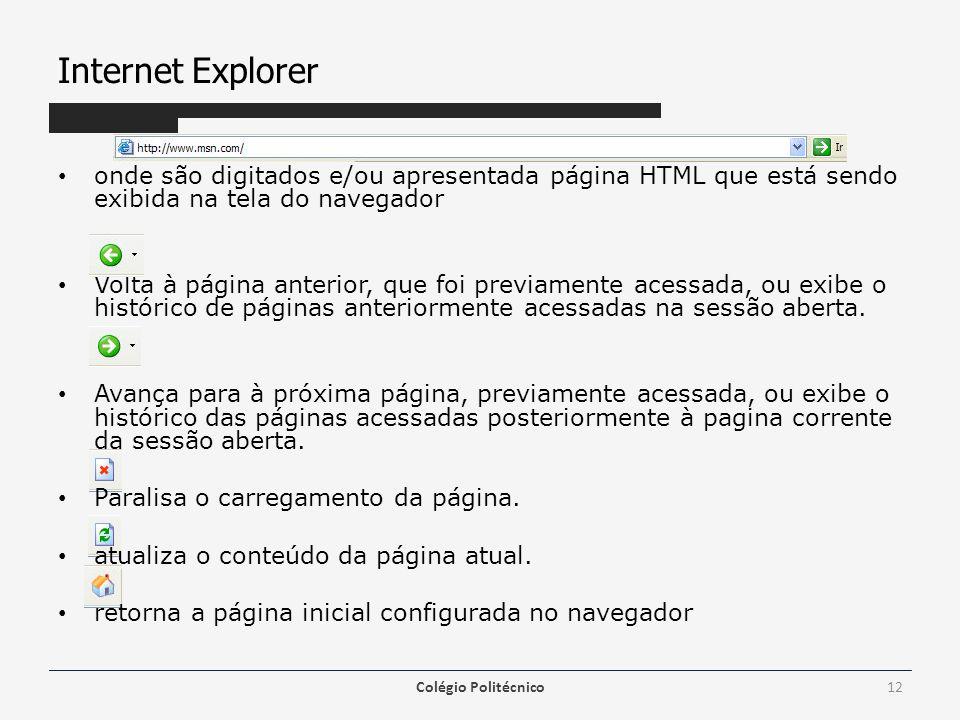 Internet Explorer onde são digitados e/ou apresentada página HTML que está sendo exibida na tela do navegador Volta à página anterior, que foi previamente acessada, ou exibe o histórico de páginas anteriormente acessadas na sessão aberta.