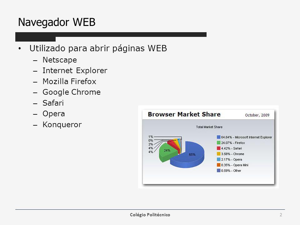 Navegador WEB Utilizado para abrir páginas WEB – Netscape – Internet Explorer – Mozilla Firefox – Google Chrome – Safari – Opera – Konqueror Colégio P