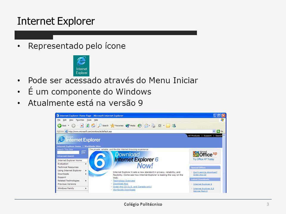 Internet Explorer Representado pelo ícone Pode ser acessado através do Menu Iniciar É um componente do Windows Atualmente está na versão 9 Colégio Pol