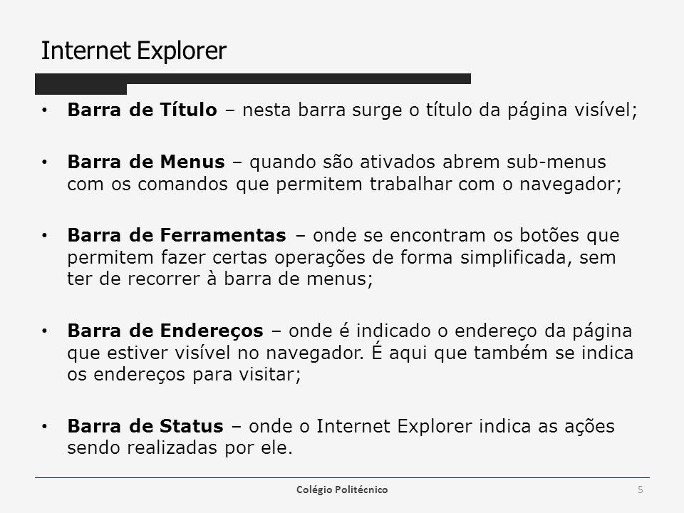 Internet Explorer Barra de Título – nesta barra surge o título da página visível; Barra de Menus – quando são ativados abrem sub-menus com os comandos