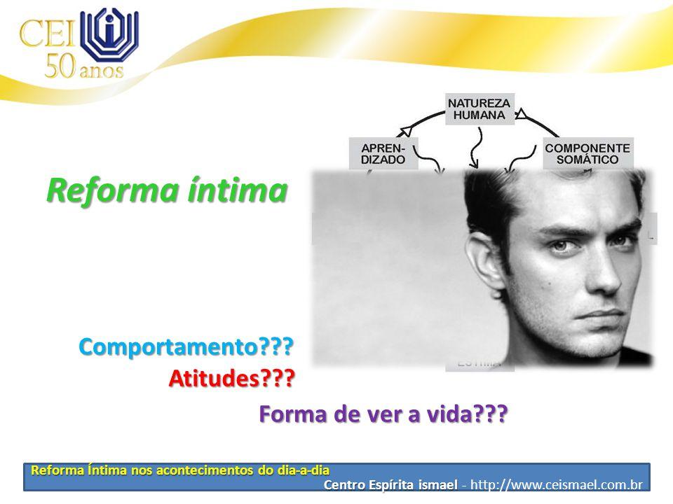 Reforma Íntima nos acontecimentos do dia-a-dia Centro Espírita ismael Centro Espírita ismael - http://www.ceismael.com.br Reforma íntima Como fazer???