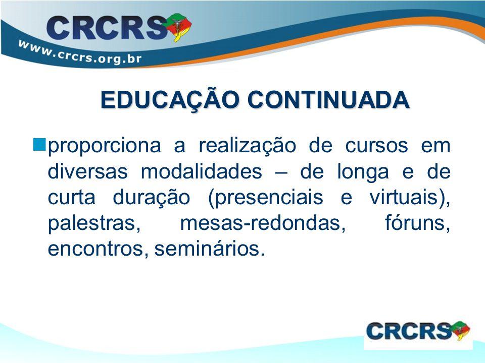 EDUCAÇÃO CONTINUADA proporciona a realização de cursos em diversas modalidades – de longa e de curta duração (presenciais e virtuais), palestras, mesas-redondas, fóruns, encontros, seminários.