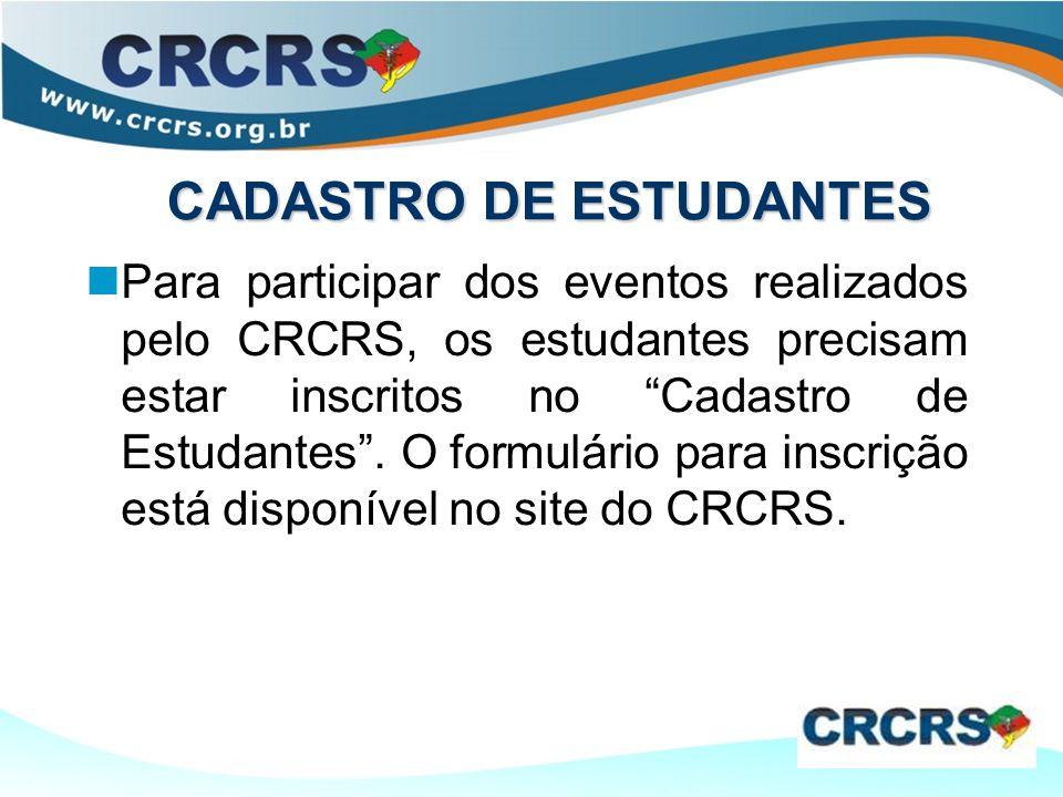 CADASTRO DE ESTUDANTES Para participar dos eventos realizados pelo CRCRS, os estudantes precisam estar inscritos no Cadastro de Estudantes .