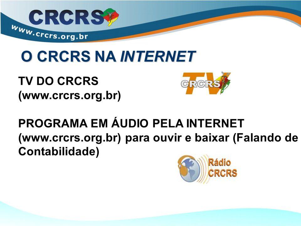 TV DO CRCRS (www.crcrs.org.br) PROGRAMA EM ÁUDIO PELA INTERNET (www.crcrs.org.br) para ouvir e baixar (Falando de Contabilidade) O CRCRS NA INTERNET