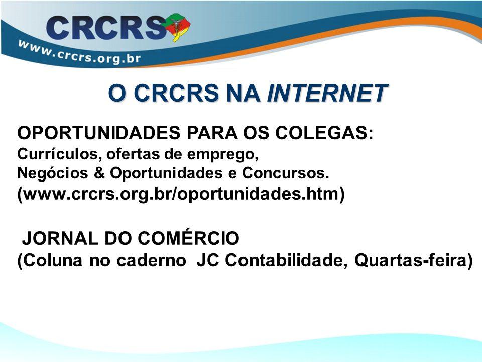 OPORTUNIDADES PARA OS COLEGAS: Currículos, ofertas de emprego, Negócios & Oportunidades e Concursos. (www.crcrs.org.br/oportunidades.htm) JORNAL DO CO