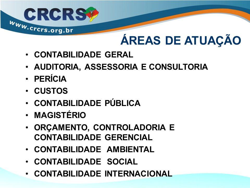 ÁREAS DE ATUAÇÃO CONTABILIDADE GERAL AUDITORIA, ASSESSORIA E CONSULTORIA PERÍCIA CUSTOS CONTABILIDADE PÚBLICA MAGISTÉRIO ORÇAMENTO, CONTROLADORIA E CONTABILIDADE GERENCIAL CONTABILIDADE AMBIENTAL CONTABILIDADE SOCIAL CONTABILIDADE INTERNACIONAL