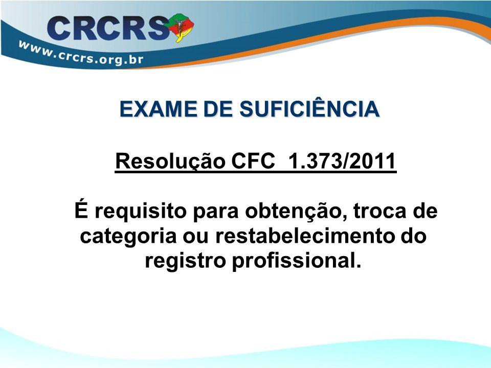 EXAME DE SUFICIÊNCIA Resolução CFC 1.373/2011 É requisito para obtenção, troca de categoria ou restabelecimento do registro profissional.
