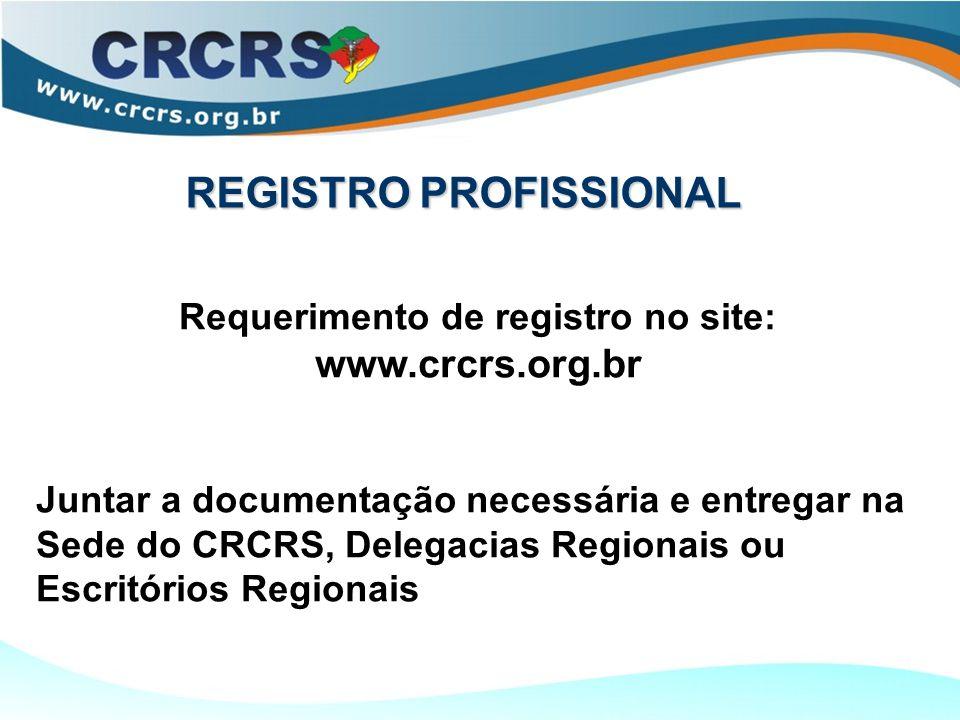 REGISTRO PROFISSIONAL REGISTRO PROFISSIONAL Requerimento de registro no site: www.crcrs.org.br Juntar a documentação necessária e entregar na Sede do CRCRS, Delegacias Regionais ou Escritórios Regionais