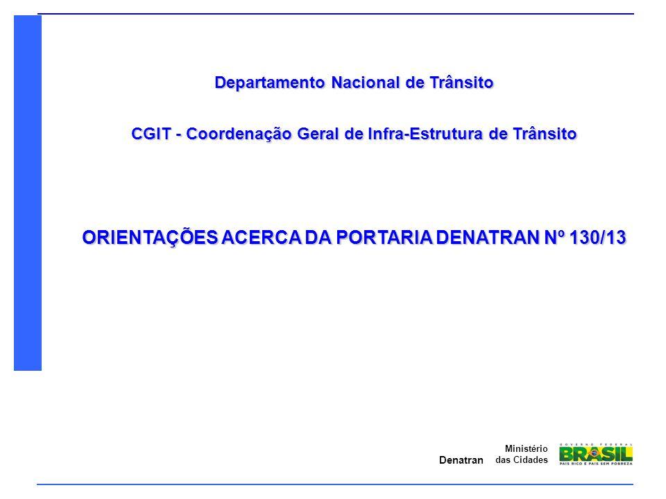 Denatran Ministério das Cidades Departamento Nacional de Trânsito CGIT - Coordenação Geral de Infra-Estrutura de Trânsito ORIENTAÇÕES ACERCA DA PORTAR
