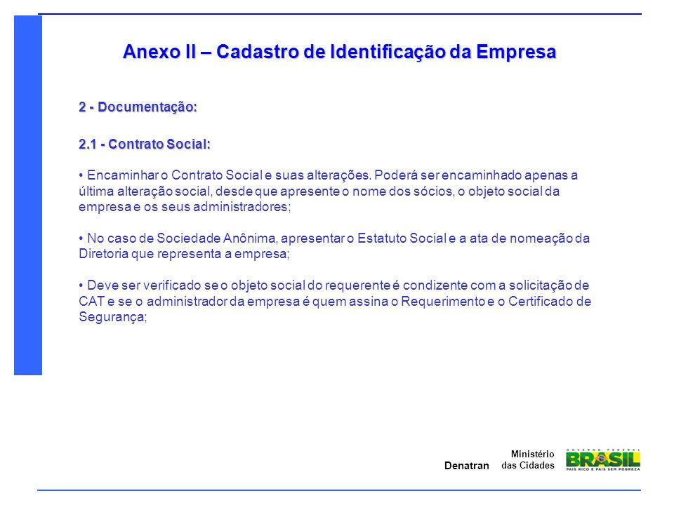 Denatran Ministério das Cidades Anexo II – Cadastro de Identificação da Empresa 2 - Documentação: 2.1 - Contrato Social: Encaminhar o Contrato Social