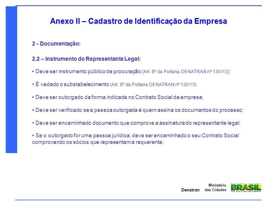 Denatran Ministério das Cidades Anexo II – Cadastro de Identificação da Empresa 2 - Documentação: 2.2 – Instrumento do Representante Legal: Deve ser i