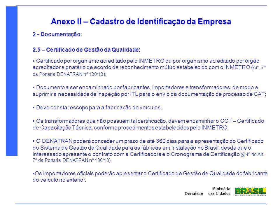 Denatran Ministério das Cidades Anexo II – Cadastro de Identificação da Empresa 2 - Documentação: 2.5 – Certificado de Gestão da Qualidade: Certificad