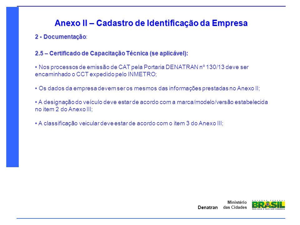 Denatran Ministério das Cidades Anexo II – Cadastro de Identificação da Empresa 2 - Documentação 2 - Documentação: 2.5 – Certificado de Capacitação Té