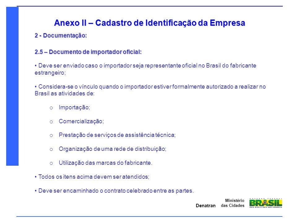 Denatran Ministério das Cidades Anexo II – Cadastro de Identificação da Empresa 2 - Documentação: 2.5 – Documento de importador oficial: Deve ser envi