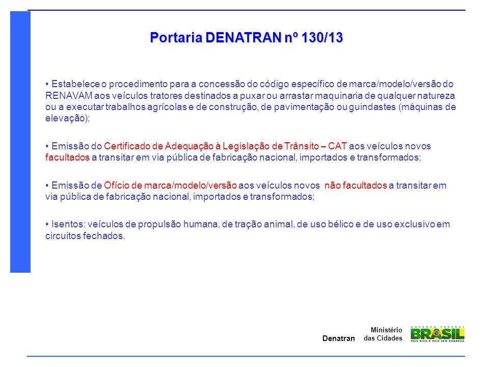 Denatran Ministério das Cidades Portaria DENATRAN nº 130/13 Estabelece o procedimento para a concessão do código específico de marca/modelo/versão do